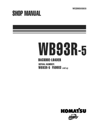 BACKHOE LOADER WB93R-5 SERIAL NUMBERS F50003 and UP Workshop Repair Service Manual PDF download